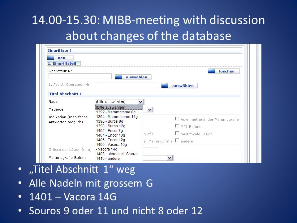 14.00-15.30: MIBB-meeting with discussion about changes of the database Indikation (geschlossene Frage) multifokale Läsion fällt weg