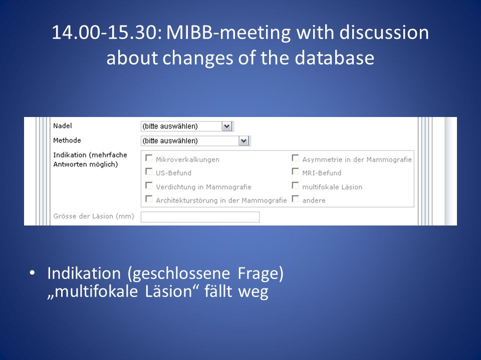 14.00-15.30: MIBB-meeting with discussion about changes of the database MR-Befund früher fakultativ (grau) neu obligatorisch (schwarz)