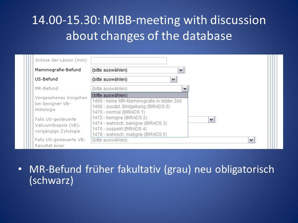 14.00-15.30: MIBB-meeting with discussion about changes of the database Vorgesehenes Vorgehen bei benigner VB-Histologie: Feld entfällt vollständig