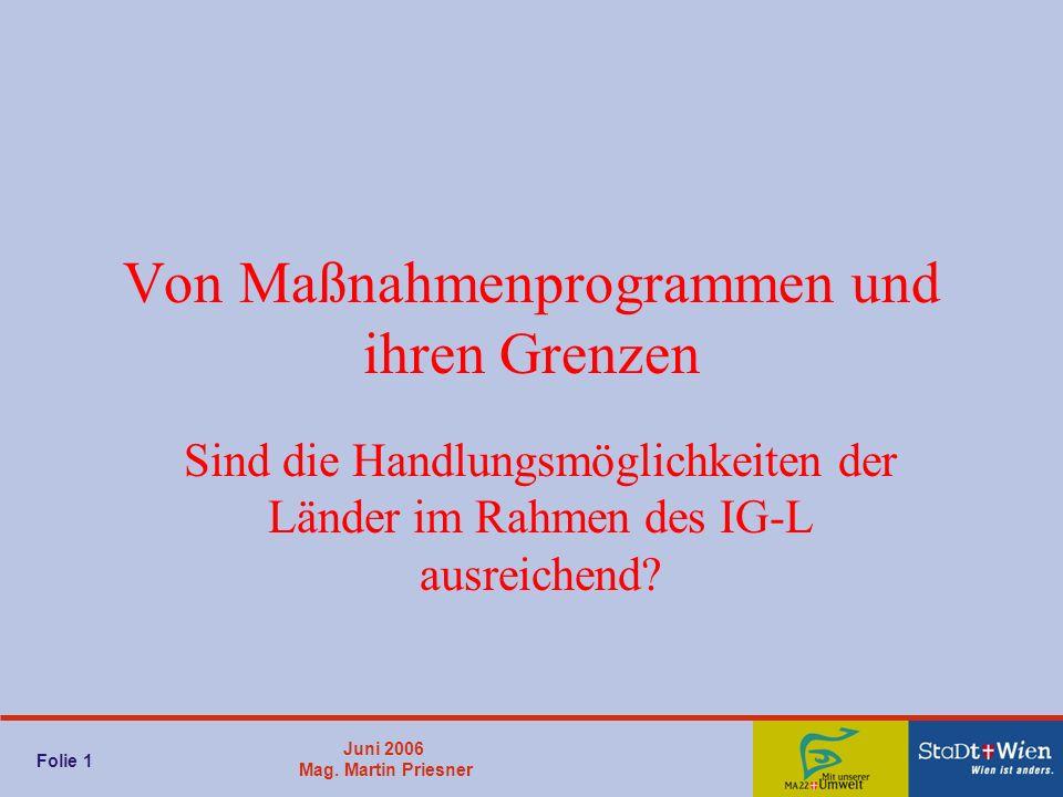Juni 2006 Mag. Martin Priesner Von Maßnahmenprogrammen und ihren Grenzen Sind die Handlungsmöglichkeiten der Länder im Rahmen des IG-L ausreichend? Fo