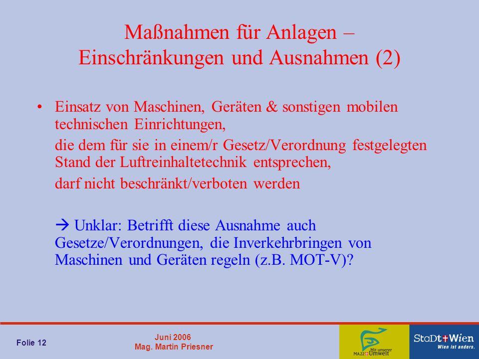 Juni 2006 Mag. Martin Priesner Folie 12 Maßnahmen für Anlagen – Einschränkungen und Ausnahmen (2) Einsatz von Maschinen, Geräten & sonstigen mobilen t