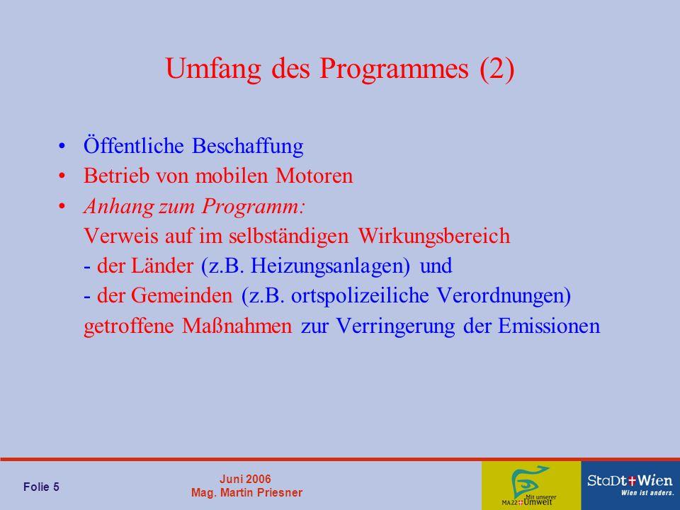 Juni 2006 Mag. Martin Priesner Folie 5 Umfang des Programmes (2) Öffentliche Beschaffung Betrieb von mobilen Motoren Anhang zum Programm: Verweis auf