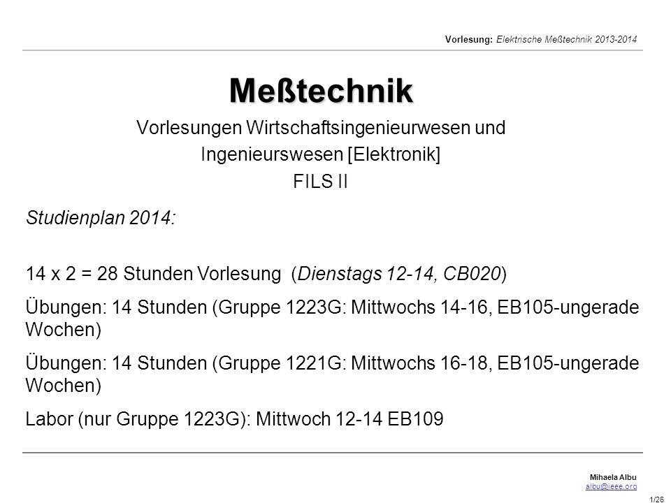 Mihaela Albu albu@ieee.org Vorlesung: Elektrische Meßtechnik 2013-2014 1/26 Meßtechnik Meßtechnik Vorlesungen Wirtschaftsingenieurwesen und Ingenieurs