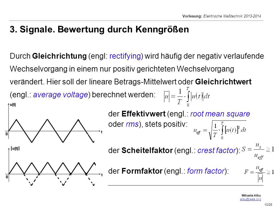 Mihaela Albu albu@ieee.org Vorlesung: Elektrische Meßtechnik 2013-2014 10/26 3. Signale. Bewertung durch Kenngrößen Durch Gleichrichtung (engl: rectif