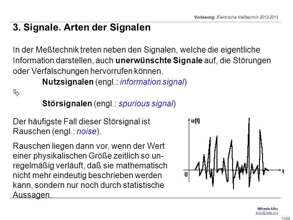 Mihaela Albu albu@ieee.org Vorlesung: Elektrische Meßtechnik 2013-2014 11/26 3. Signale. Arten der Signalen In der Meßtechnik treten neben den Signale