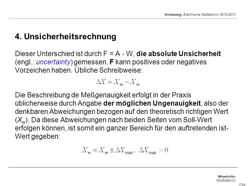 Mihaela Albu albu@ieee.org Vorlesung: Elektrische Meßtechnik 2013-2014 17/26 4. Unsicherheitsrechnung Dieser Unterschied ist durch F = A - W, die abso