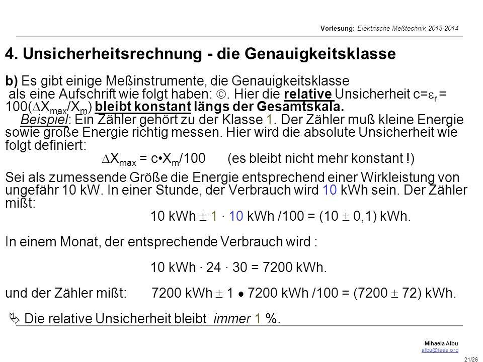 Mihaela Albu albu@ieee.org Vorlesung: Elektrische Meßtechnik 2013-2014 21/26 4. Unsicherheitsrechnung - die Genauigkeitsklasse b) Es gibt einige Meßin