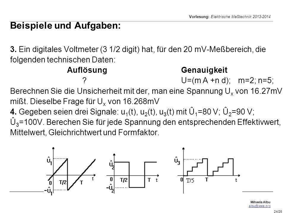 Mihaela Albu albu@ieee.org Vorlesung: Elektrische Meßtechnik 2013-2014 24/26 Beispiele und Aufgaben: 3. Ein digitales Voltmeter (3 1/2 digit) hat, für