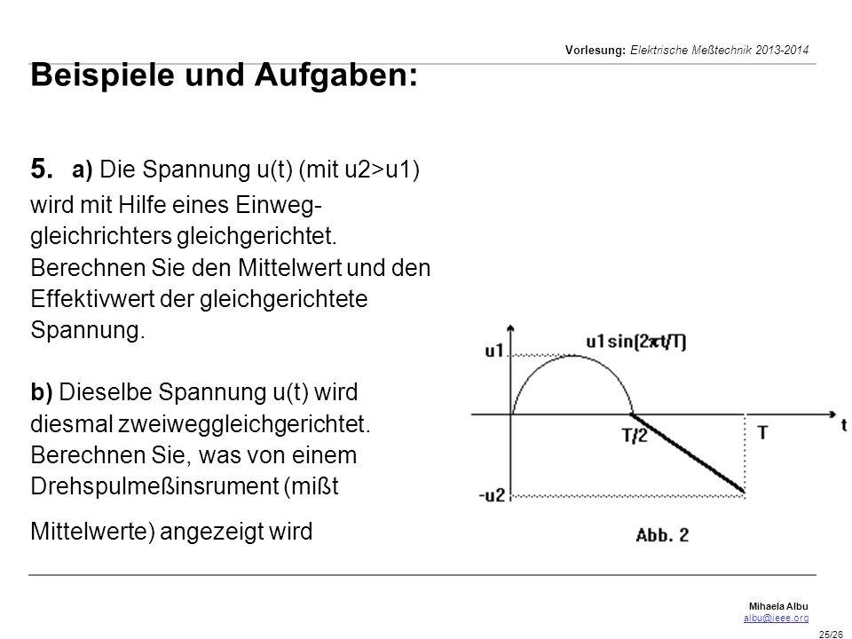 Mihaela Albu albu@ieee.org Vorlesung: Elektrische Meßtechnik 2013-2014 25/26 Beispiele und Aufgaben: 5. a) Die Spannung u(t) (mit u2>u1) wird mit Hilf