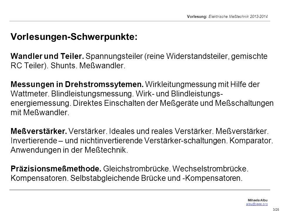 Mihaela Albu albu@ieee.org Vorlesung: Elektrische Meßtechnik 2013-2014 3/26 Vorlesungen-Schwerpunkte: Wandler und Teiler. Spannungsteiler (reine Wider