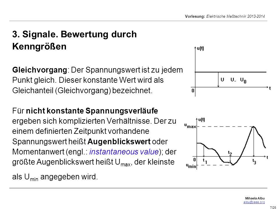Mihaela Albu albu@ieee.org Vorlesung: Elektrische Meßtechnik 2013-2014 7/26 3. Signale. Bewertung durch Kenngrößen Gleichvorgang: Der Spannungswert is