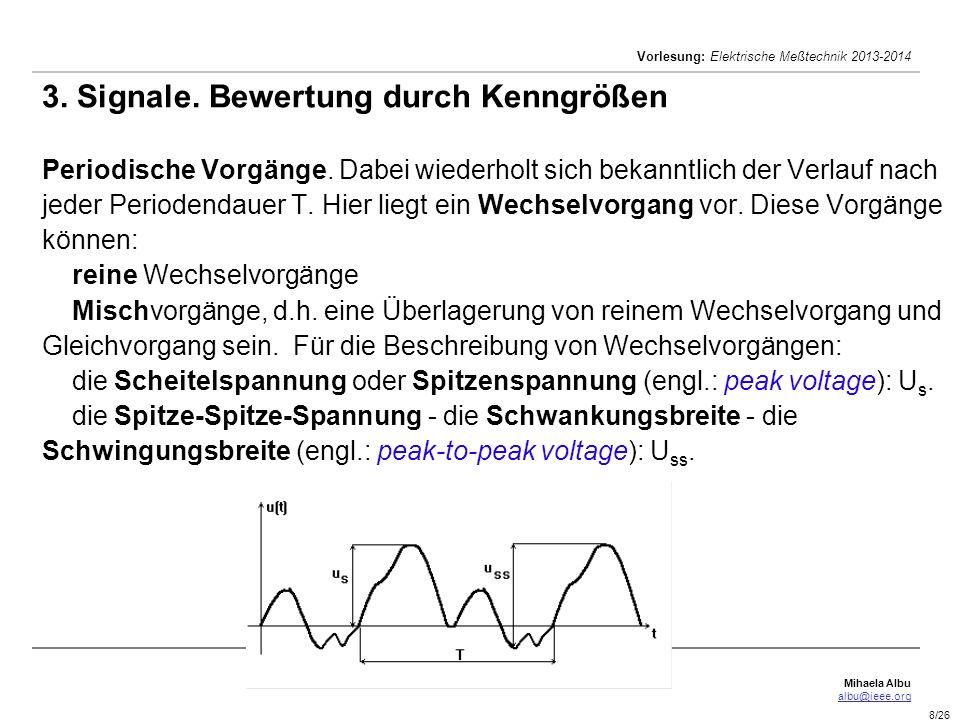 Mihaela Albu albu@ieee.org Vorlesung: Elektrische Meßtechnik 2013-2014 8/26 3. Signale. Bewertung durch Kenngrößen Periodische Vorgänge. Dabei wiederh