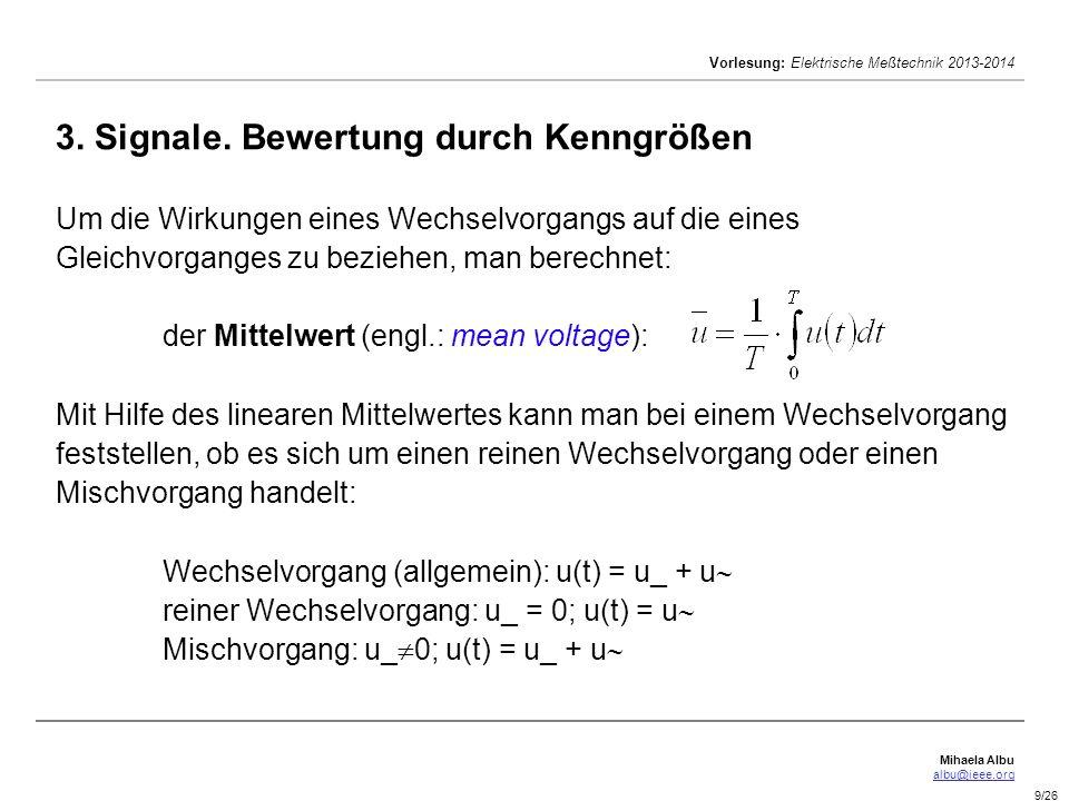 Mihaela Albu albu@ieee.org Vorlesung: Elektrische Meßtechnik 2013-2014 9/26 3. Signale. Bewertung durch Kenngrößen Um die Wirkungen eines Wechselvorga