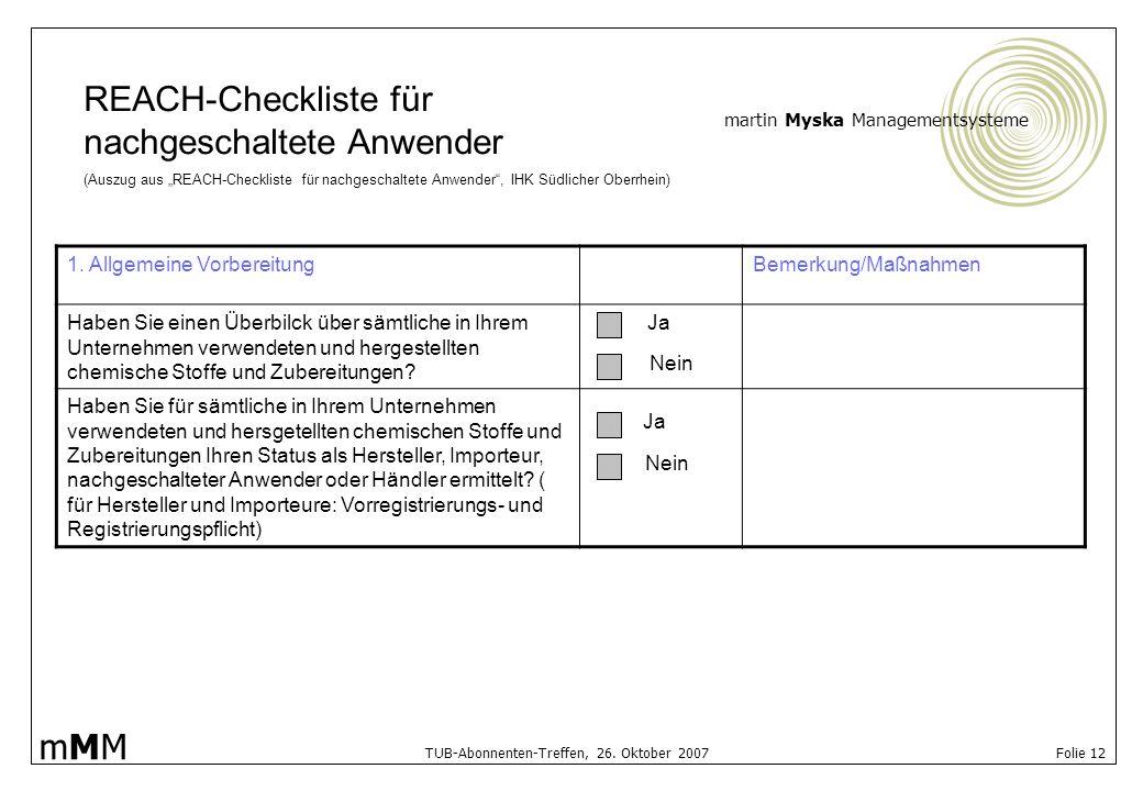 martin Myska Managementsysteme mMMmMM TUB-Abonnenten-Treffen, 26. Oktober 2007 Folie 12 REACH-Checkliste für nachgeschaltete Anwender (Auszug aus REAC