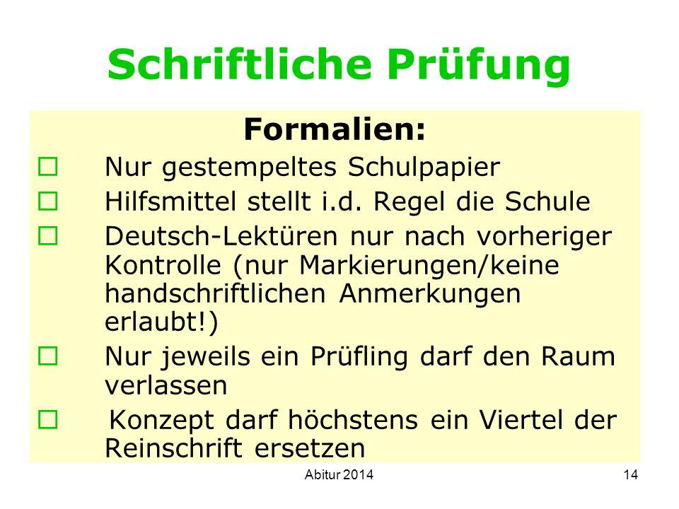 14 Schriftliche Prüfung Formalien: Nur gestempeltes Schulpapier Hilfsmittel stellt i.d. Regel die Schule Deutsch-Lektüren nur nach vorheriger Kontroll