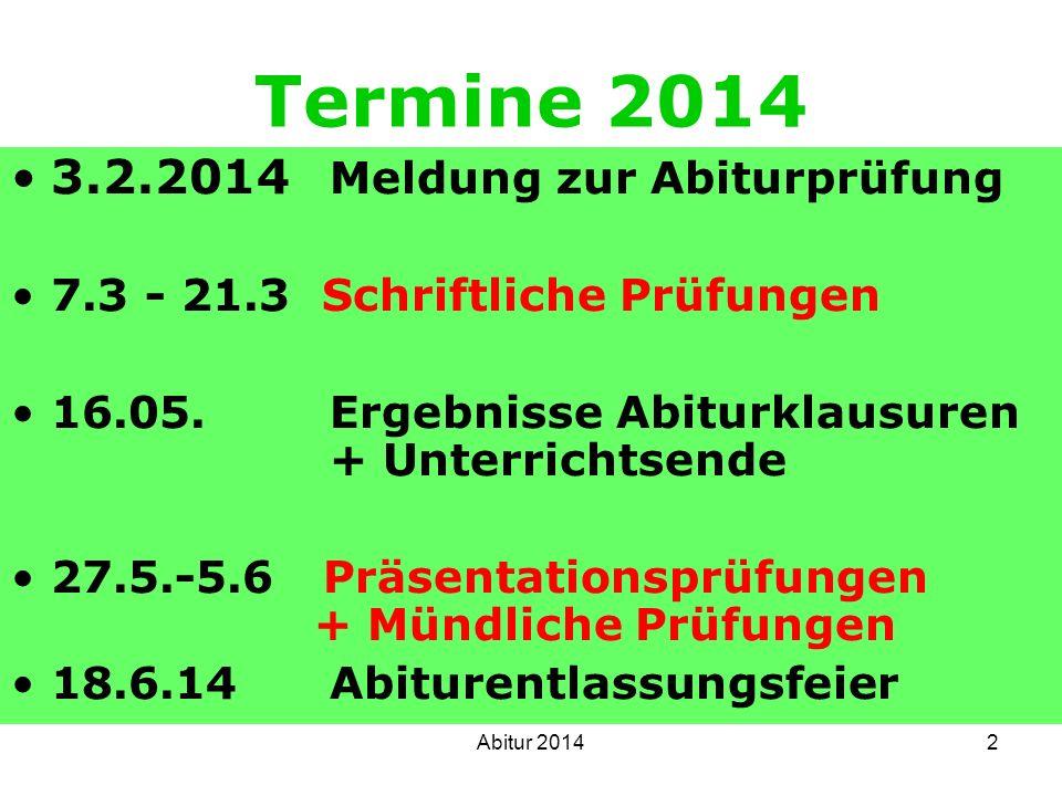 2 Termine 2014 3.2.2014 Meldung zur Abiturprüfung 7.3 - 21.3 Schriftliche Prüfungen 16.05. Ergebnisse Abiturklausuren + Unterrichtsende 27.5.-5.6 Präs