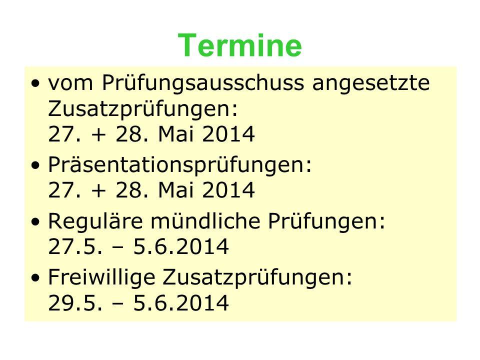 Termine vom Prüfungsausschuss angesetzte Zusatzprüfungen: 27. + 28. Mai 2014 Präsentationsprüfungen: 27. + 28. Mai 2014 Reguläre mündliche Prüfungen: