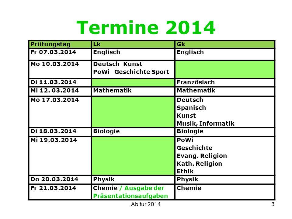 Termine 2014 3 PrüfungstagLkGk Fr 07.03.2014Englisch Mo 10.03.2014 Deutsch Kunst PoWi Geschichte Sport Di 11.03.2014Französisch Mi 12. 03.2014Mathemat