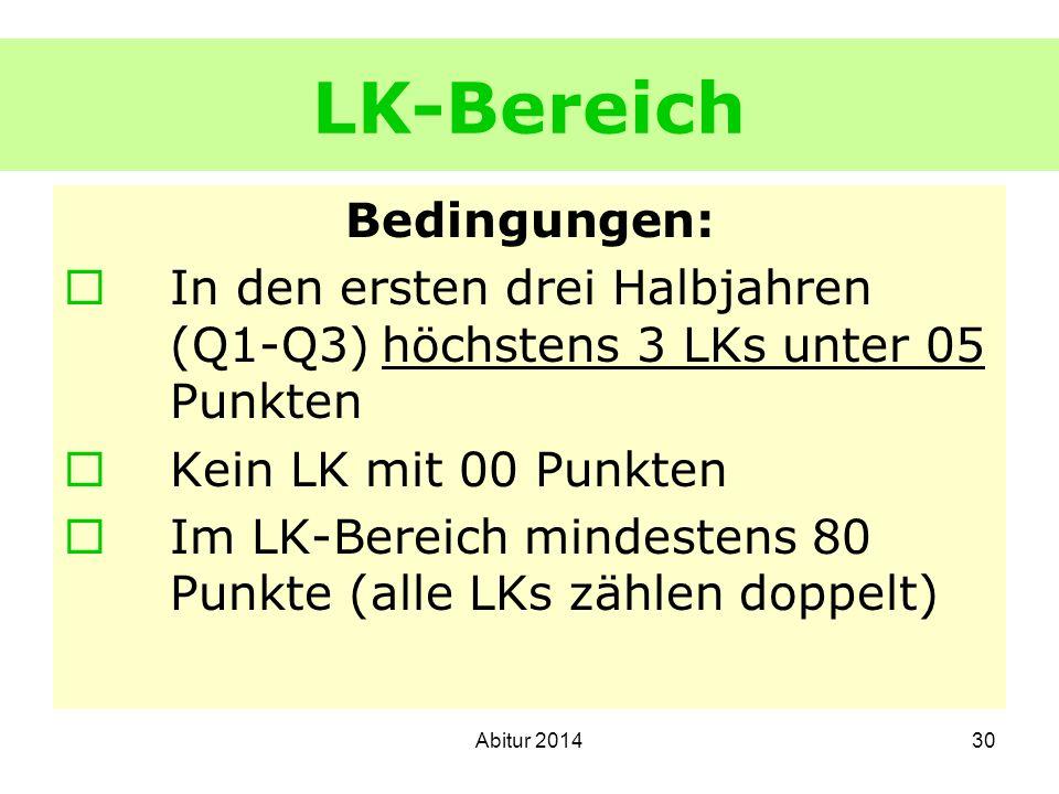 30 LK-Bereich Bedingungen: In den ersten drei Halbjahren (Q1-Q3)höchstens 3 LKs unter 05 Punkten Kein LK mit 00 Punkten Im LK-Bereich mindestens 80 Pu