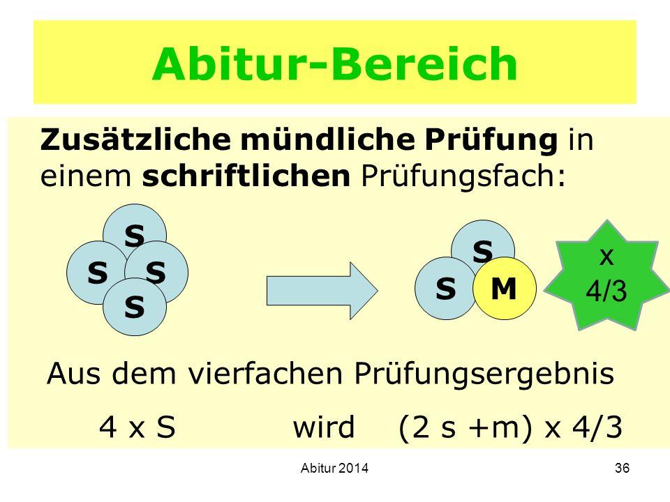 36 Abitur-Bereich Zusätzliche mündliche Prüfung in einem schriftlichen Prüfungsfach: S SS S SM Aus dem vierfachen Prüfungsergebnis 4 x S wird (2 s +m)