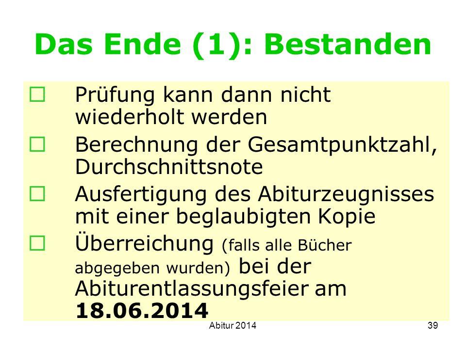 39 Das Ende (1): Bestanden Prüfung kann dann nicht wiederholt werden Berechnung der Gesamtpunktzahl, Durchschnittsnote Ausfertigung des Abiturzeugniss