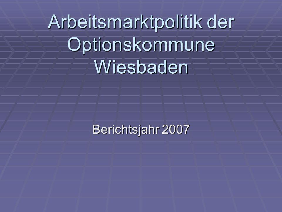 Arbeitsmarktpolitik der Optionskommune Wiesbaden Berichtsjahr 2007