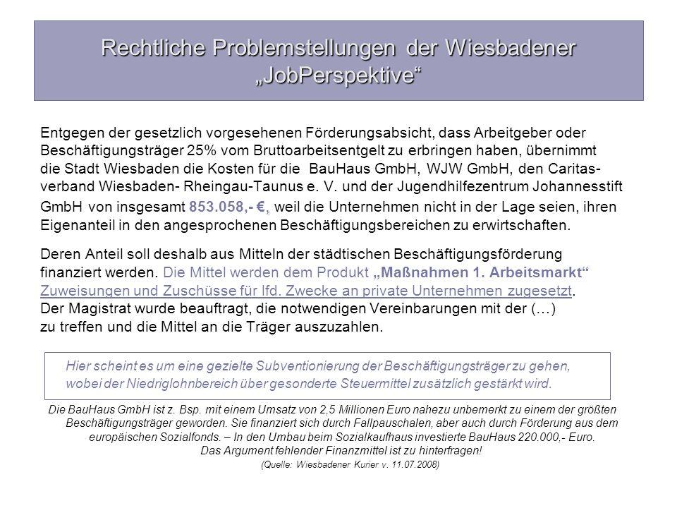 Rechtliche Problemstellungen der Wiesbadener JobPerspektive Entgegen der gesetzlich vorgesehenen Förderungsabsicht, dass Arbeitgeber oder Beschäftigun