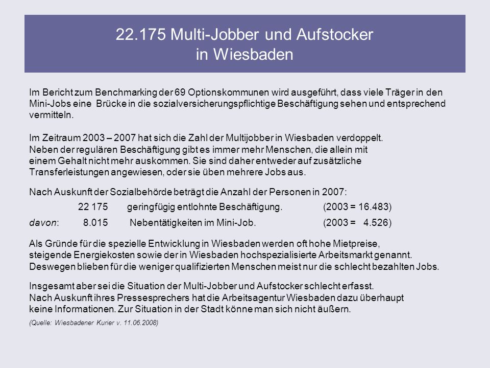 22.175 Multi-Jobber und Aufstocker in Wiesbaden Im Bericht zum Benchmarking der 69 Optionskommunen wird ausgeführt, dass viele Träger in den Mini-Jobs