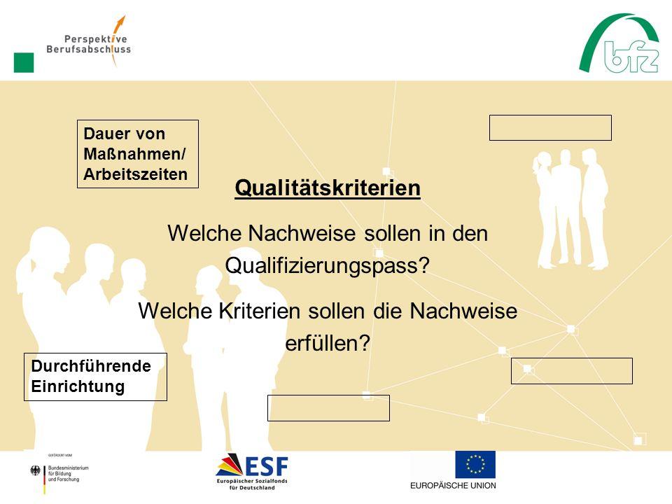 Qualitätskriterien Welche Nachweise sollen in den Qualifizierungspass? Welche Kriterien sollen die Nachweise erfüllen? Dauer von Maßnahmen/ Arbeitszei