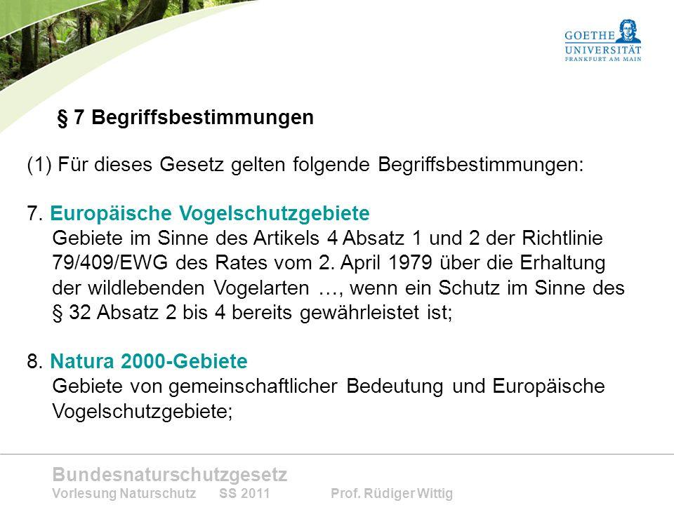 Bundesnaturschutzgesetz Vorlesung Naturschutz SS 2011 Prof. Rüdiger Wittig § 7 Begriffsbestimmungen (1) Für dieses Gesetz gelten folgende Begriffsbest