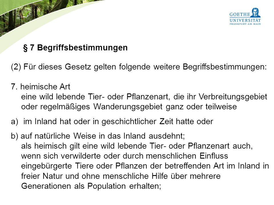 Bundesnaturschutzgesetz Vorlesung Naturschutz SS 2011 Prof. Rüdiger Wittig § 7 Begriffsbestimmungen (2) Für dieses Gesetz gelten folgende weitere Begr
