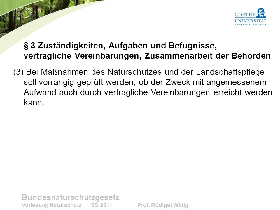 Bundesnaturschutzgesetz Vorlesung Naturschutz SS 2011 Prof. Rüdiger Wittig § 3 Zuständigkeiten, Aufgaben und Befugnisse, vertragliche Vereinbarungen,