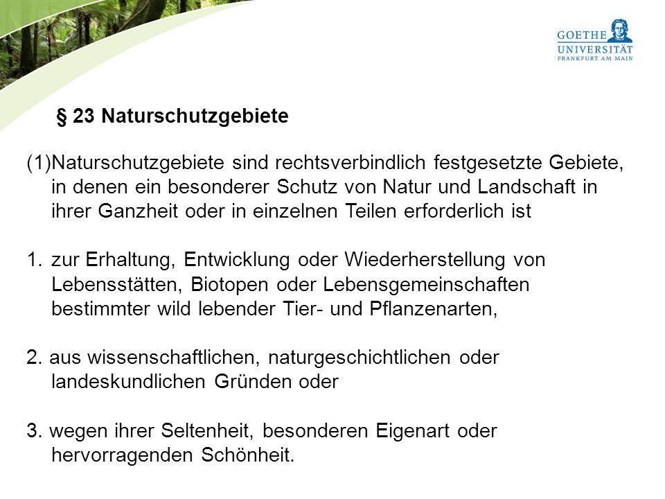 Bundesnaturschutzgesetz Vorlesung Naturschutz SS 2011 Prof. Rüdiger Wittig § 23 Naturschutzgebiete (1)Naturschutzgebiete sind rechtsverbindlich festge