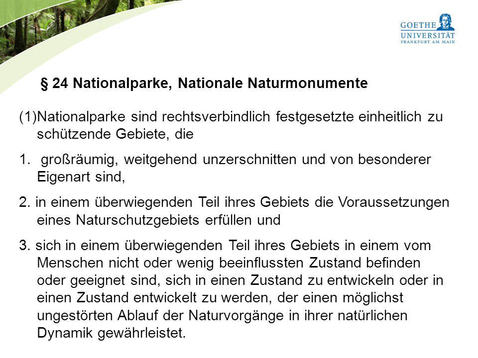 Bundesnaturschutzgesetz Vorlesung Naturschutz SS 2011 Prof. Rüdiger Wittig § 24 Nationalparke, Nationale Naturmonumente (1)Nationalparke sind rechtsve