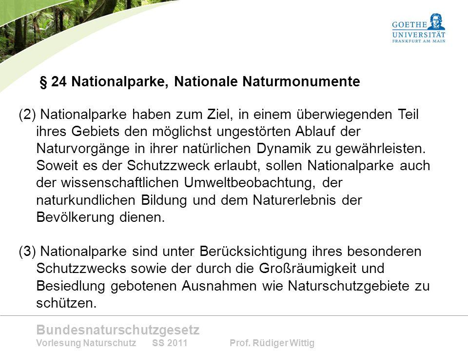 Bundesnaturschutzgesetz Vorlesung Naturschutz SS 2011 Prof. Rüdiger Wittig § 24 Nationalparke, Nationale Naturmonumente (2) Nationalparke haben zum Zi