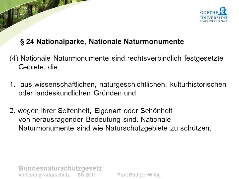 Bundesnaturschutzgesetz Vorlesung Naturschutz SS 2011 Prof. Rüdiger Wittig § 24 Nationalparke, Nationale Naturmonumente (4) Nationale Naturmonumente s