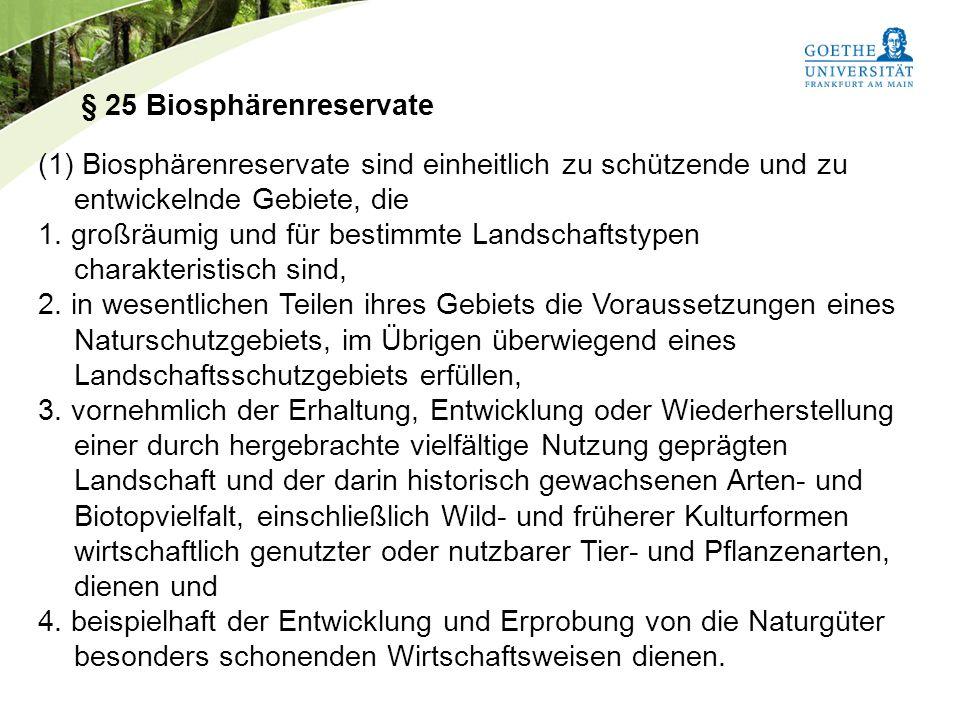 Bundesnaturschutzgesetz Vorlesung Naturschutz SS 2011 Prof. Rüdiger Wittig § 25 Biosphärenreservate (1) Biosphärenreservate sind einheitlich zu schütz