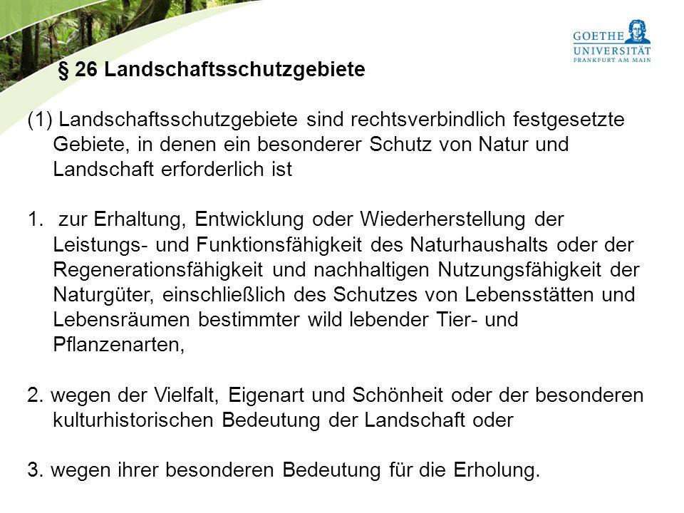 Bundesnaturschutzgesetz Vorlesung Naturschutz SS 2011 Prof. Rüdiger Wittig § 26 Landschaftsschutzgebiete (1) Landschaftsschutzgebiete sind rechtsverbi