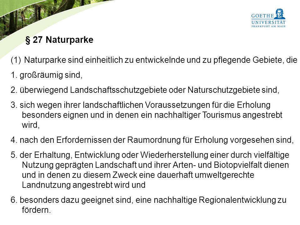 Bundesnaturschutzgesetz Vorlesung Naturschutz SS 2011 Prof. Rüdiger Wittig § 27 Naturparke (1) Naturparke sind einheitlich zu entwickelnde und zu pfle
