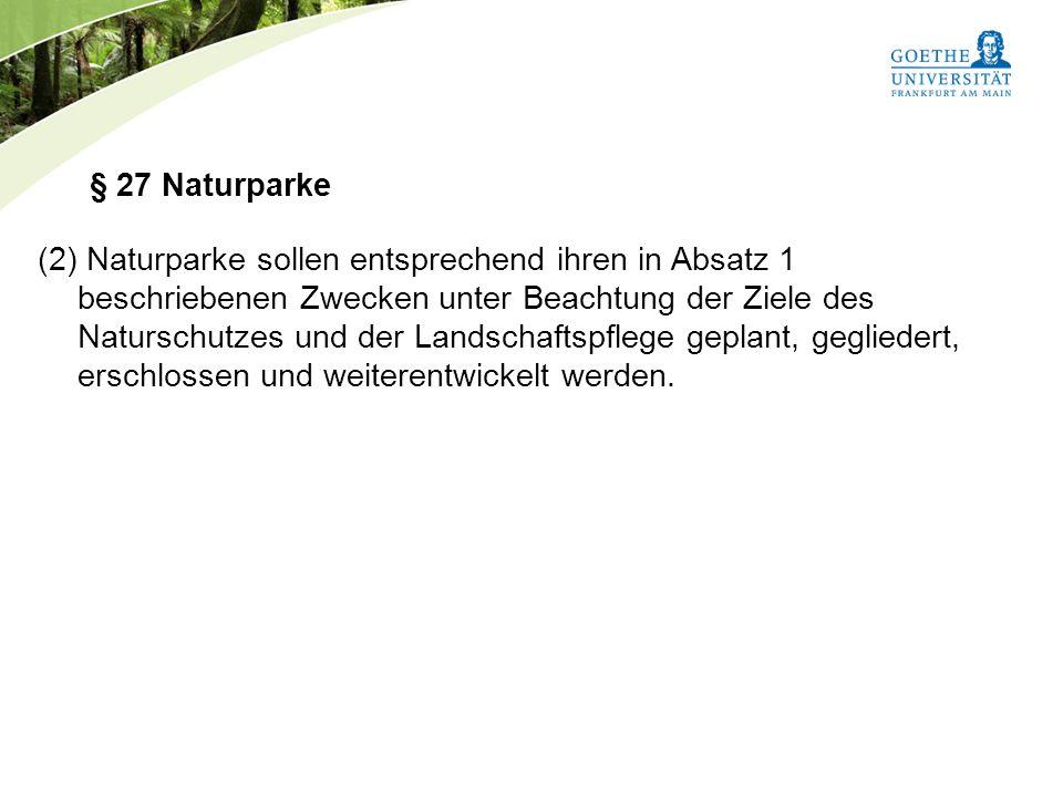 Bundesnaturschutzgesetz Vorlesung Naturschutz SS 2011 Prof. Rüdiger Wittig § 27 Naturparke (2) Naturparke sollen entsprechend ihren in Absatz 1 beschr