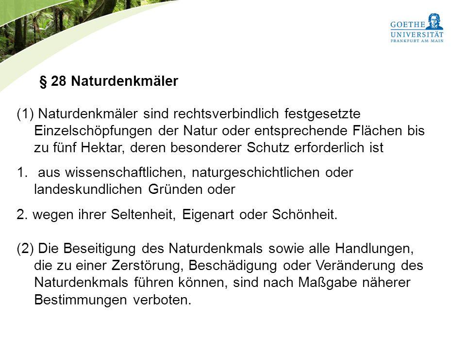 Bundesnaturschutzgesetz Vorlesung Naturschutz SS 2011 Prof. Rüdiger Wittig § 28 Naturdenkmäler (1) Naturdenkmäler sind rechtsverbindlich festgesetzte