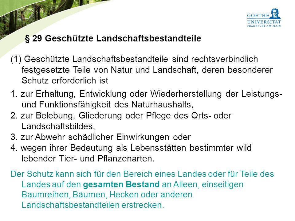 Bundesnaturschutzgesetz Vorlesung Naturschutz SS 2011 Prof. Rüdiger Wittig § 29 Geschützte Landschaftsbestandteile (1) Geschützte Landschaftsbestandte