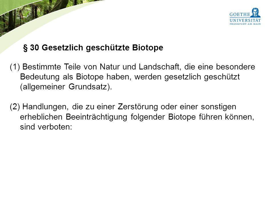 Bundesnaturschutzgesetz Vorlesung Naturschutz SS 2011 Prof. Rüdiger Wittig § 30 Gesetzlich geschützte Biotope (1) Bestimmte Teile von Natur und Landsc