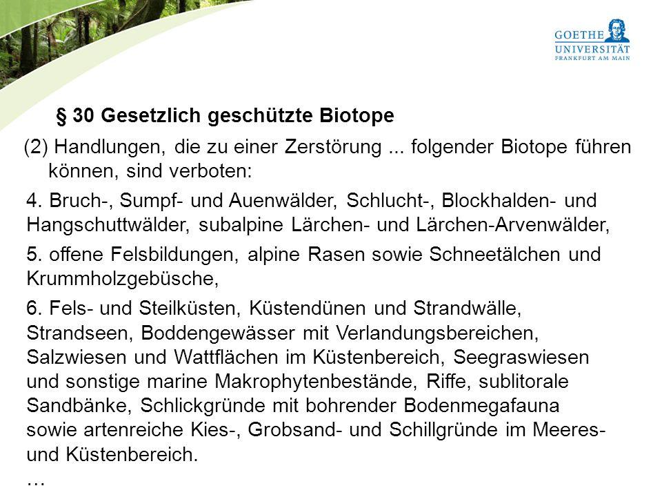 Bundesnaturschutzgesetz Vorlesung Naturschutz SS 2011 Prof. Rüdiger Wittig § 30 Gesetzlich geschützte Biotope (2) Handlungen, die zu einer Zerstörung.