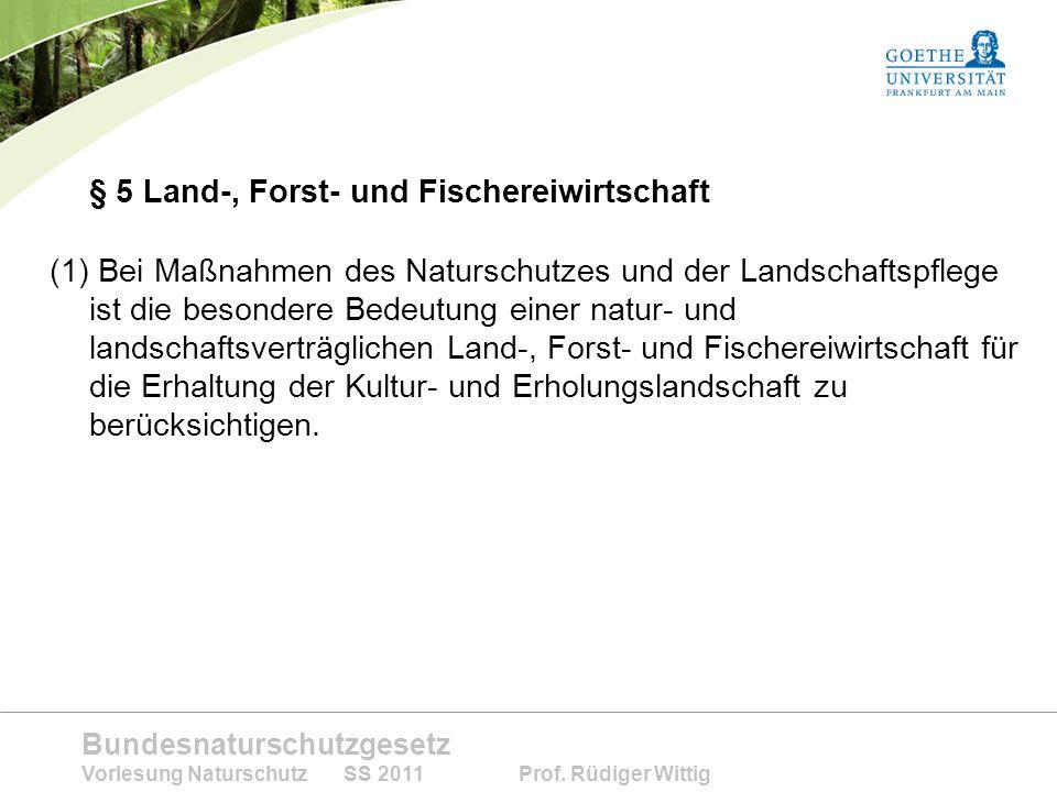 Bundesnaturschutzgesetz Vorlesung Naturschutz SS 2011 Prof. Rüdiger Wittig § 5 Land-, Forst- und Fischereiwirtschaft (1) Bei Maßnahmen des Naturschutz