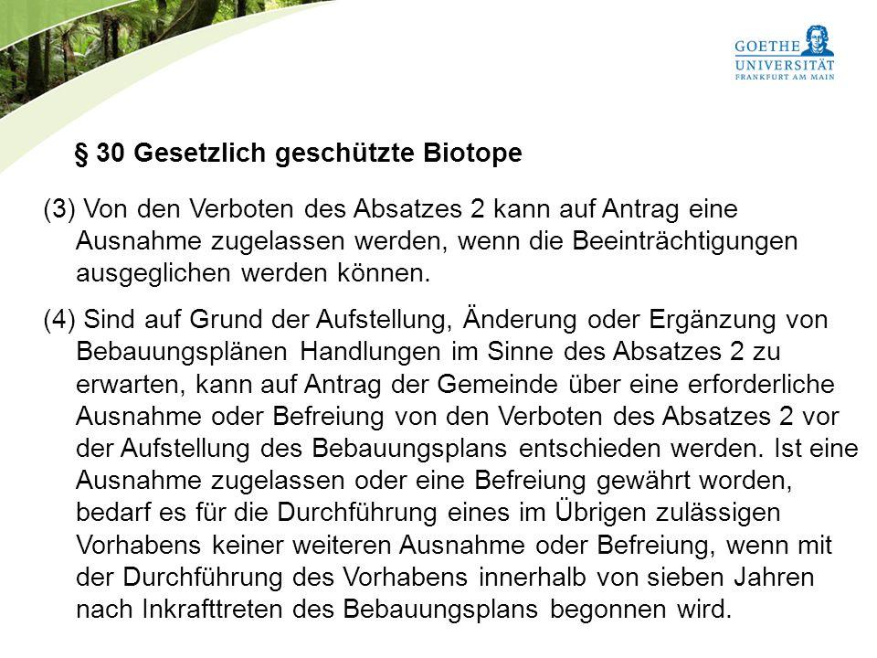 Bundesnaturschutzgesetz Vorlesung Naturschutz SS 2011 Prof. Rüdiger Wittig § 30 Gesetzlich geschützte Biotope (3) Von den Verboten des Absatzes 2 kann