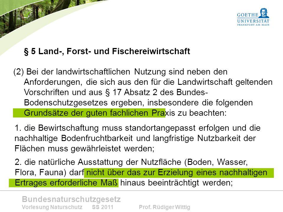 Bundesnaturschutzgesetz Vorlesung Naturschutz SS 2011 Prof. Rüdiger Wittig (2) Bei der landwirtschaftlichen Nutzung sind neben den Anforderungen, die