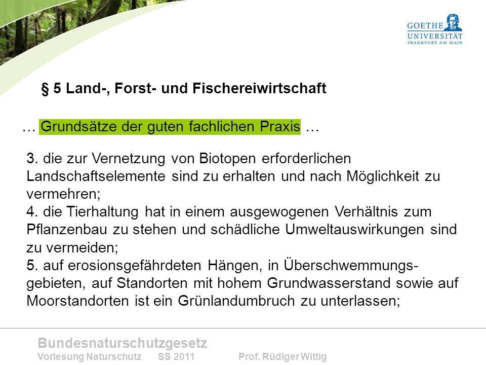 Bundesnaturschutzgesetz Vorlesung Naturschutz SS 2011 Prof. Rüdiger Wittig § 5 Land-, Forst- und Fischereiwirtschaft … Grundsätze der guten fachlichen