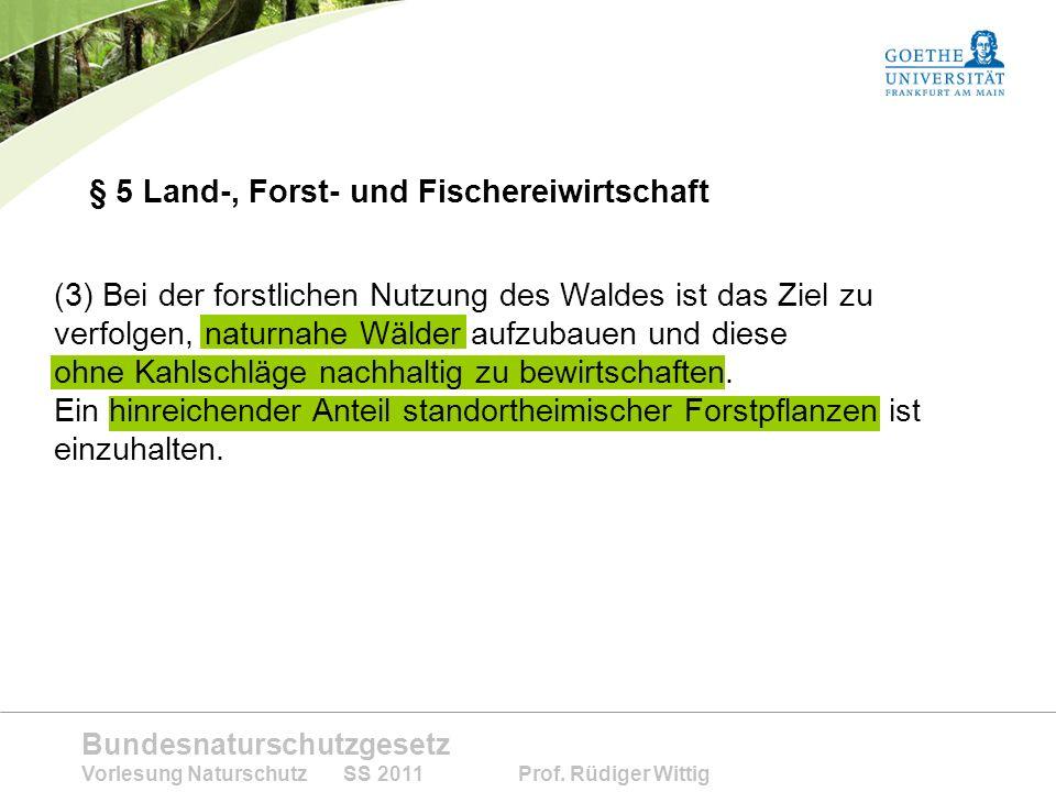 Bundesnaturschutzgesetz Vorlesung Naturschutz SS 2011 Prof. Rüdiger Wittig § 5 Land-, Forst- und Fischereiwirtschaft (3) Bei der forstlichen Nutzung d
