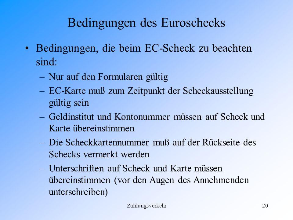 Zahlungsverkehr19 Besonderheiten des Euroschecks Der Euroscheck ein Scheck mit besonderen Funktionen: –Die Einlösung ist bis 400 DM garantiert, auch w